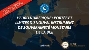 L'euro numérique : portée et limites du nouvel instrument de souveraineté monétaire de la BCE - NOTE D'ACTU DU CAP DE L'ISSEP
