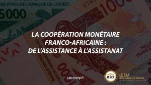 La coopération monétaire franco-africaine : de l'assistance à l'assistanat NOTE D'ACTU DU CAP DE L'ISSEP