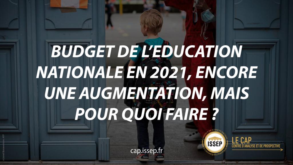 Note d'actualité   Budget de l'Education nationale en 2021, encore une augmentation, mais pour quoi faire ?   CAP de l'ISSEP