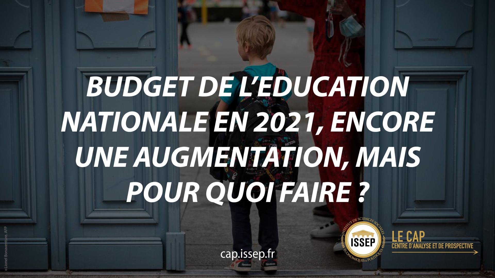 Note d'actualité | Budget de l'Education nationale en 2021, encore une augmentation, mais pour quoi faire ? | CAP de l'ISSEP